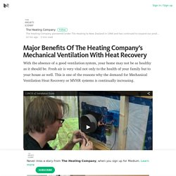 Key Benefits Of The Heating Company's Mechanical Heat Recovery Ventilation