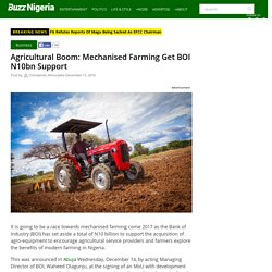Agro-Boom: Mechanised Farming To Get BOI N10bn Support In 2017