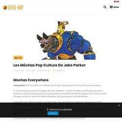 Les méchas Pop Culture de Jake Parker - Geek-Art.net
