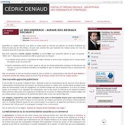 Le MeCommerce : avenir des réseaux sociaux ? - Social Media, Community Management, Social CRM, e-Reputation par Cédric Deniaud
