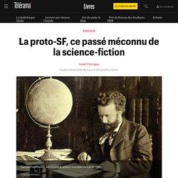 La proto-SF, ce passé méconnu de la science-fiction - Livres