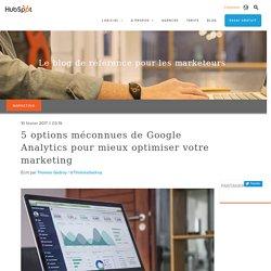 5 options méconnues de Google Analytics pour mieux optimiser votre marketing