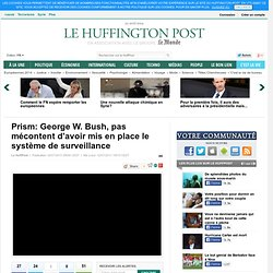 Prism: George W. Bush, pas mécontent d'avoir mis en place le système de surveillance