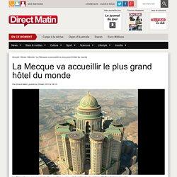 La Mecque va accueillir le plus grand hôtel du monde