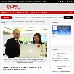 Russian meddling in the 2016 election – with Armenian lobby's support? - Foreign Policy News