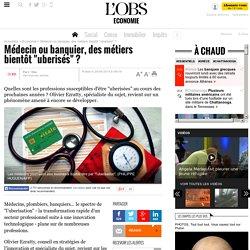 """Médecins, banquiers... ces métiers qui pourraient bientôt être """"uberisés"""""""