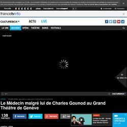 VIDEO. Le Médecin malgré lui de Charles Gounod au Grand Théâtre de Genève