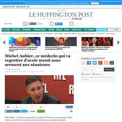 Michel Aubier, ce médecin qui va regretter d'avoir menti sous serment aux sénateurs