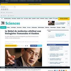 Le Nobel de médecine décerné au Japonais Shinya Yamanaka et au Britannique John B. Gurdon