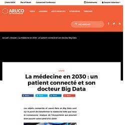 La médecine en 2030 : un patient connecté et son docteur Big Data