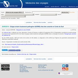 MEDECINE DES VOYAGES 26/09/14 Grippe aviaire hautement pathogène A(H5N8) chez des canards en Corée du Sud