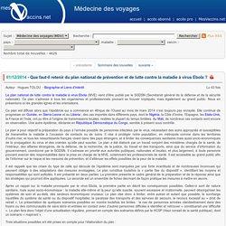 MEDECINE DES VOYAGES 01/12/14 Que faut-il retenir du plan national de prévention et de lutte contre la maladie à virus Ebola ?