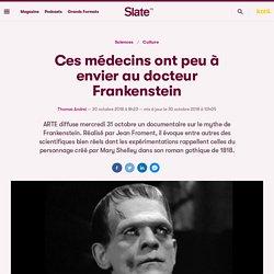 Ces médecins ont peu à envier au docteur Frankenstein