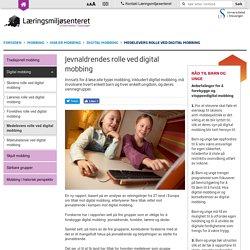 Medelevers rolle ved digital mobbing - Digital mobbing - Hva er mobbing - Læringsmiljøsenteret