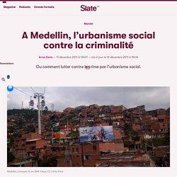 A Medellin, l'urbanisme social contre la criminalité