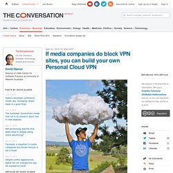 If media companies do block VPN sites, you can build your own Personal Cloud VPN