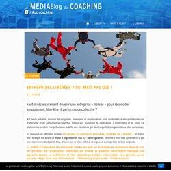 MEDIABlog du COACHING – Linkup Coaching » Entreprises libérées ? OUI mais PAS QUE !