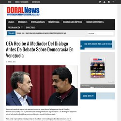 OEA recibe a mediador del diálogo antes de debate sobre democracia en Venezuela – Doral News