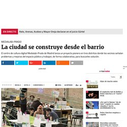 Medialab-Prado: La ciudad se construye desde el barrio