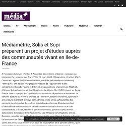 Médiamétrie, Solis et Sopi préparent un projet d'études auprès des communautés vivant en Ile-de-France - média+