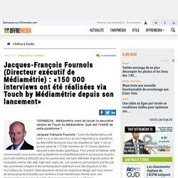 Jacques-François Fournols (Directeur exécutif de Médiamétrie) : «150 000 interviews ont été réalisées via Touch by Médiamétrie depuis son lancement»