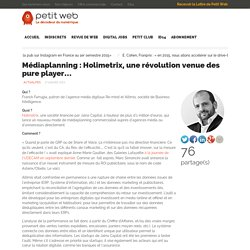 Médiaplanning : Holimetrix, une révolution venue des pure player…