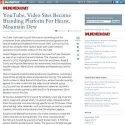 Publications YouTube, Video Sites Become Branding Platform For Hearst, Mountain Dew 11/01