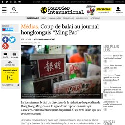 """Médias. Coup de balai au journal hongkongais """"Ming Pao"""""""