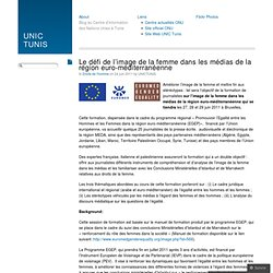 Le défi de l'image de la femme dans les médias de la région euro-méditerranéenne « UNIC TUNIS