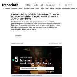 """Médias : Soirée spéciale C dans l'air """"Erdogan : le sultan qui défie l'Europe"""", mardi 23 mars à 20h50 sur France 5"""