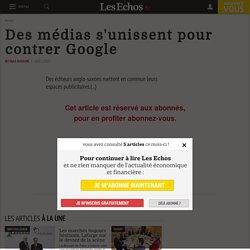 Des médias s'unissent pour contrer Google - Les Echos