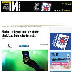 Médias en ligne : pour vos vidéos, choisissez bien votre format…