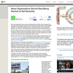 MediaShift . News Organizations Should Stop Being Neutral on Net Neutrality