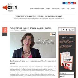 Easy Social MediaStratégie réseaux sociaux: faut-il être partout à la fois?