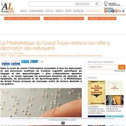 La Médiathèque du Grand Troyes renforce son offre à destination des malvoyants