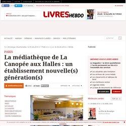 La médiathèque de La Canopée aux Halles : un établissement nouvelle(s) génération(s)