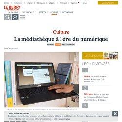 La médiathèque à l'ère du numérique - Bourges (18000) - Le Berry Républicain