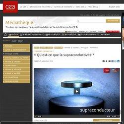 Médiathèque - Qu'est-ce que la supraconductivité ?