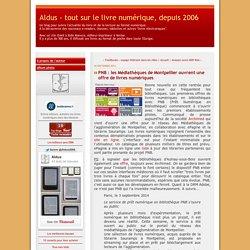 PNB : les Médiathèques de Montpellier ouvrent une offre de livres numériques - Aldus - tout sur le livre numérique, depuis 2006