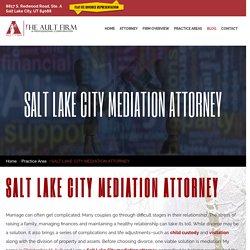 SALT LAKE CITY MEDIATION ATTORNEY - Salt Lake City Divorce Lawyers