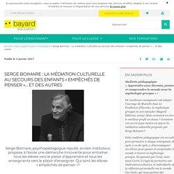 """Serge Boimare : La médiation culturelle au secours des enfants """"empêchés de penser""""… et des autres"""