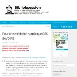 Pour une médiation numérique DES SAVOIRS -