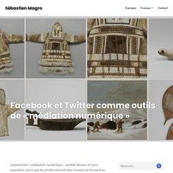 Facebook et Twitter comme outils de « médiation numérique » – Sébastien Magro