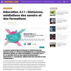 Education 4.1 ! : Distances, médiations des savoirs et des formations