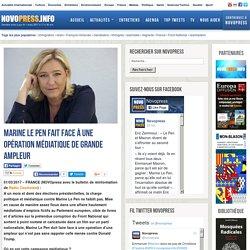 Marine Le Pen fait face à une opération médiatique de grande ampleur -