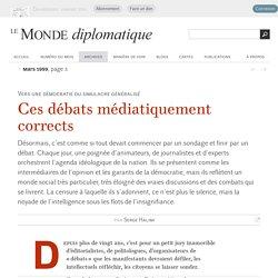 Ces débats médiatiquement corrects, par Serge Halimi (Le Monde diplomatique, mars 1999)