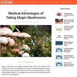 Medical Advantages of Taking Magic Mushrooms