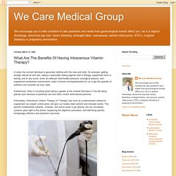 We Care Medical Group: What Are The Benefits Of Having Intravenous Vitamin Therapy?