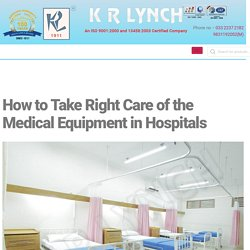 How to Take Right Care of the Medical Equipment in Hospitals