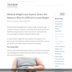 Medical Weight Loss Experts Share the Reasons Why It's Difficult to Lose Weight
